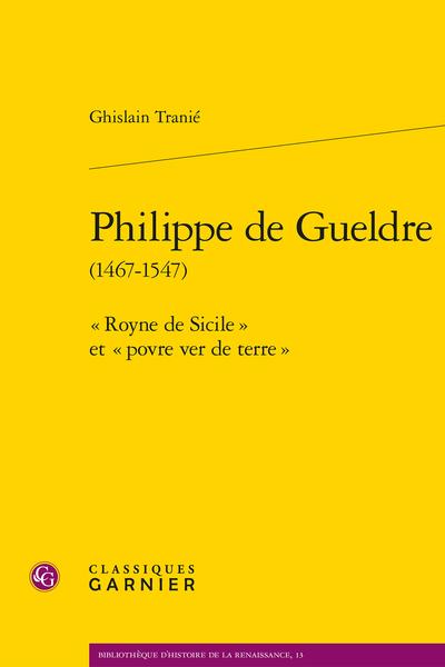 Philippe de Gueldre (1467-1547). « Royne de Sicile » et « povre ver de terre »