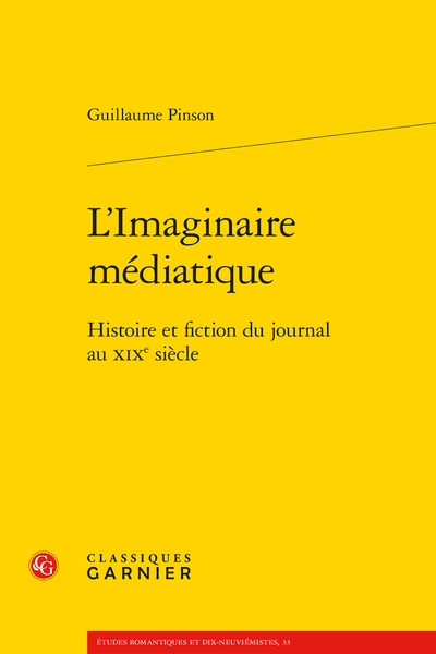 L'Imaginaire médiatique. Histoire et fiction du journal au XIXe siècle - Le journalisme est un roman