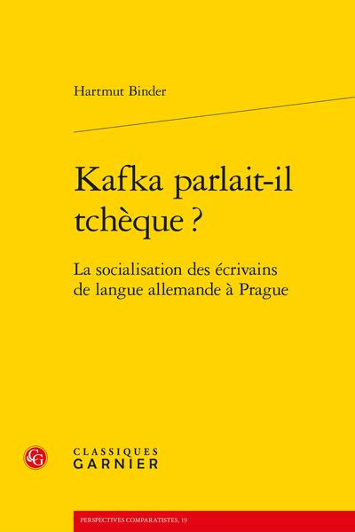 Kafka parlait-il tchèque ?. La socialisation des écrivains de langue allemande à Prague