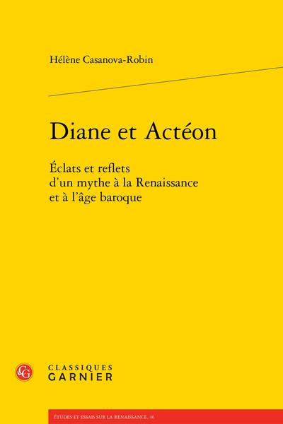 Diane et Actéon. Éclats et reflets d'un mythe à la Renaissance et à l'âge baroque