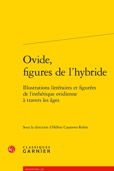 Ovide, figures de l'hybride. Illustrations littéraires et figurées de l'esthétique ovidienne à travers les âges