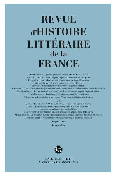 Revue d'Histoire littéraire de la France. 1 – 2020, 120e année - n° 1. « Petites revues », grande presse et édition à la fin du XIXe siècle