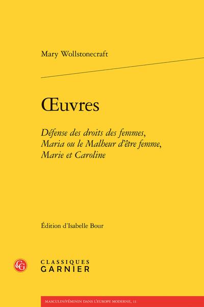 Œuvres. Défense des droits des femmes, Maria ou le Malheur d'être femme, Marie et Caroline - Introduction