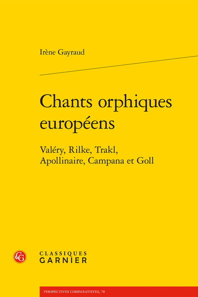 Chants orphiques européens. Valéry, Rilke, Trakl, Apollinaire, Campana et Goll