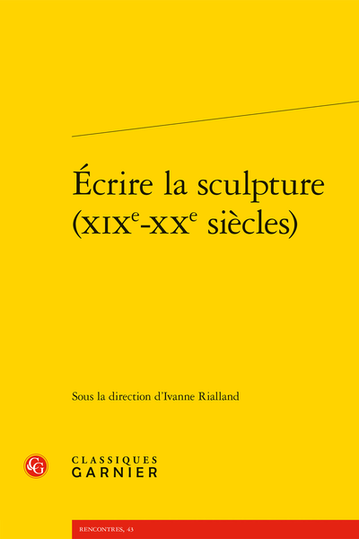 Écrire la sculpture (XIXe-XXe siècles) - André Salmon poète de l'art vivant au service de la jeune sculpture en France
