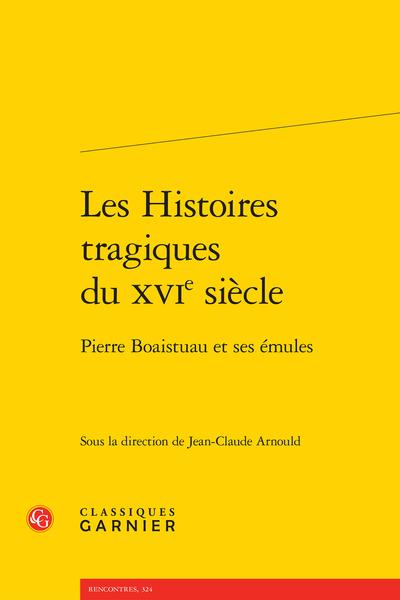 Les Histoires tragiques du XVIe siècle. Pierre Boaistuau et ses émules