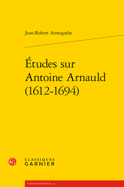 Études sur Antoine Arnauld (1612-1694) - Introduction