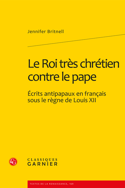 Le Roi très chrétien contre le pape. Écrits antipapaux en français sous le règne de Louis XII