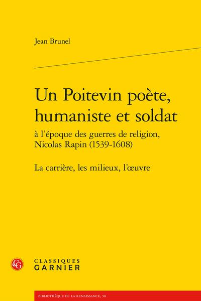 Un poitevin poète, humaniste et soldat à l'époque des guerres de religion, Nicolas Rapin (1539-1608). La carrière, les milieux, l'œuvre