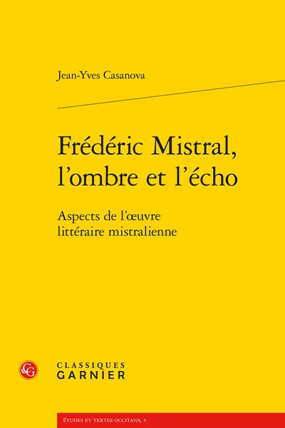 Frédéric Mistral, l'ombre et l'écho. Aspects de l'œuvre littéraire mistralienne