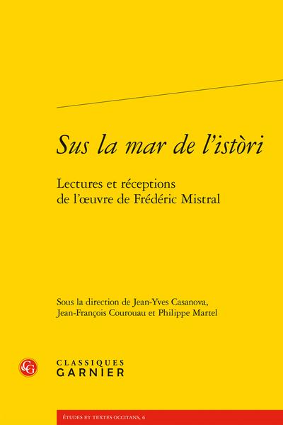 Sus la mar de l'istòri. Lectures et réceptions de l'œuvre de Frédéric Mistral