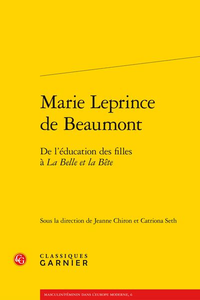 Marie Leprince de Beaumont. De l'éducation des filles à La Belle et la Bête - La Belle et la bête au cap Enragé, récritures modernes de La Belle et la Bête