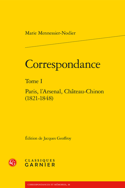 Correspondance. Tome I. Paris, l'Arsenal, Château-Chinon (1821-1848)