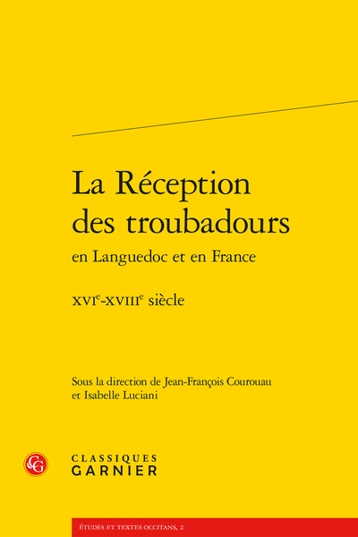 La Réception des troubadours en Languedoc et en France. XVIe-XVIIIe siècle