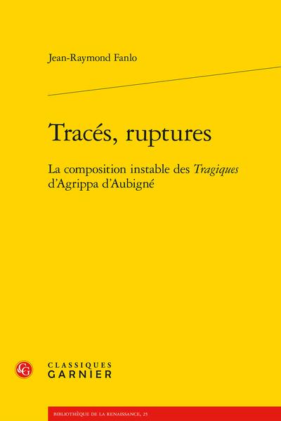 Tracés, ruptures. La composition instable des Tragiques d'Agrippa d'Aubigné