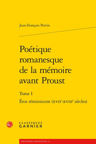 Poétique romanesque de la mémoire avant Proust. Tome I. Éros réminiscent (XVIIe-XVIIIe siècles)