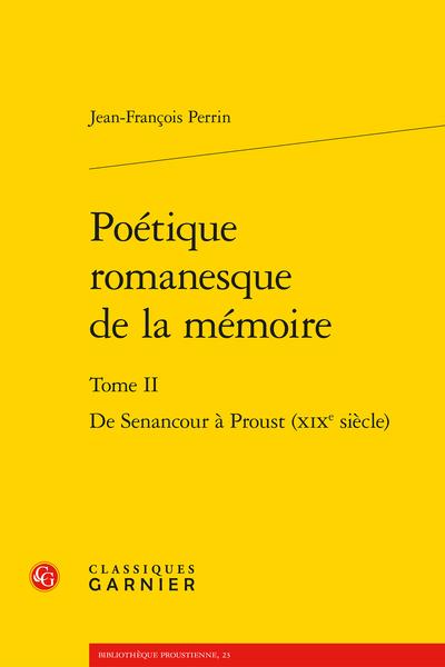 Poétique romanesque de la mémoire. Tome II. De Senancour à Proust (XIXe siècle)