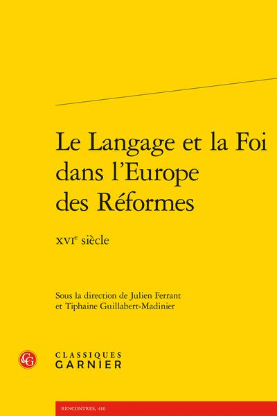 Le Langage et la Foi dans l'Europe des Réformes. XVIe siècle