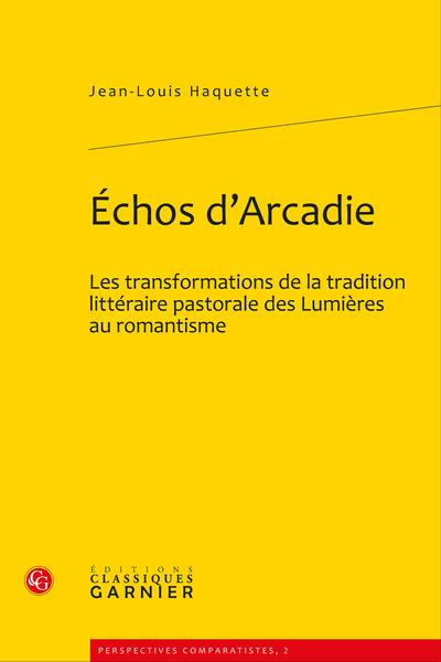 Échos d'Arcadie. Les transformations de la tradition littéraire pastorale des Lumières au romantisme