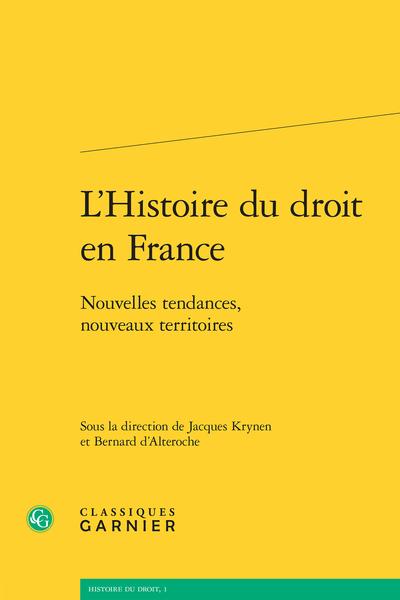 L'Histoire du droit en France. Nouvelles tendances, nouveaux territoires
