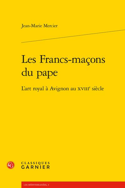 Les Francs-maçons du pape. L'art royal à Avignon au XVIIIe siècle