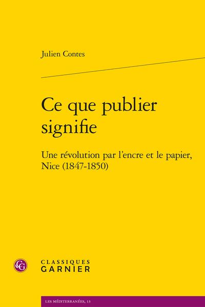 Ce que publier signifie. Une révolution par l'encre et le papier, Nice (1847-1850)