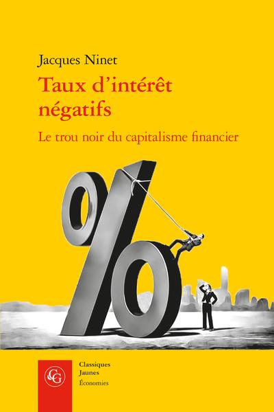 Taux d'intérêt négatifs. Le trou noir du capitalisme financier - Conséquences économiques et financières des taux négatifs ou nuls (TNN)