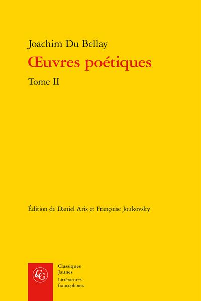 Œuvres poétiques. Tome II. Les Antiquitez, Le Songe, Les Regrets, Le Poète courtisan, Divers jeux rustiques - Avant-propos