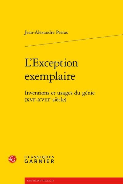 L'Exception exemplaire. Inventions et usages du génie (XVIe-XVIIIe siècle)