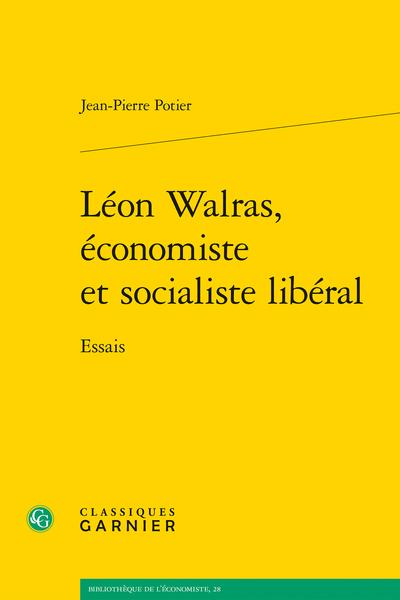 Léon Walras, économiste et socialiste libéral. Essais - Introduction à la première partie