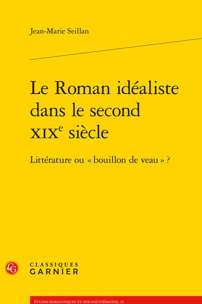 Le Roman idéaliste dans le second XIXe siècle. Littérature ou « bouillon de veau » ? - Table des matières