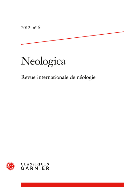 Neologica. 2012, n° 6. Revue internationale de néologie - Towards a new approach to the study of neology