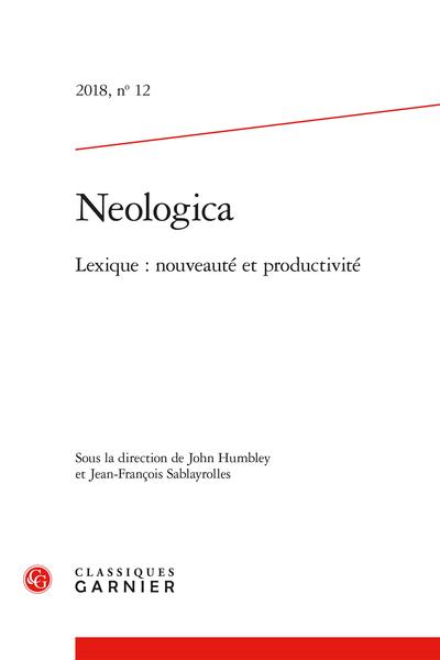 Neologica. 2018, n° 12. Lexique : nouveauté et productivité - Sommaire