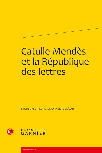 Catulle Mendès et la République des lettres - Mendès florentin & disciple de Boccace (avec trois lettres inédites)