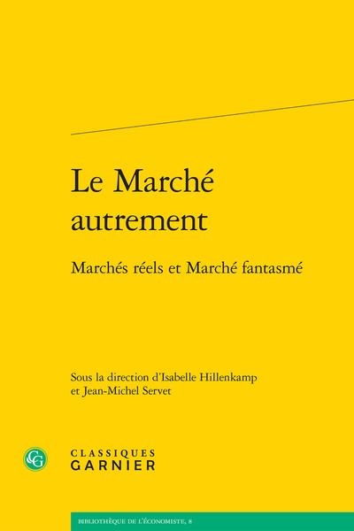 Le Marché autrement. Marchés réels et marché fantasmé - De la suppression des corporations en France (1776, 1791)
