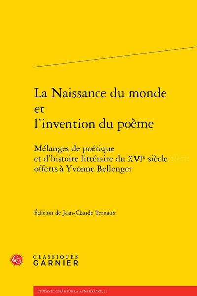 La Naissance du monde et l'invention du poème. Mélanges de poétique et d'histoire littéraire du XVIe siècle offerts à Yvonne Bellenger