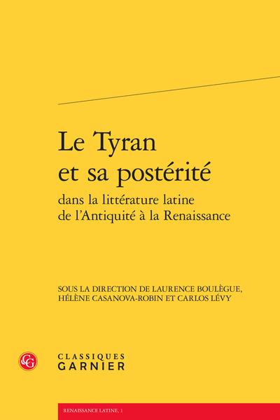 Le Tyran et sa postérité dans la littérature latine de l'Antiquité à la Renaissance