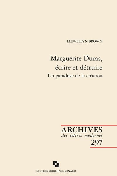 Marguerite Duras, écrire et détruire. Un paradoxe de la création