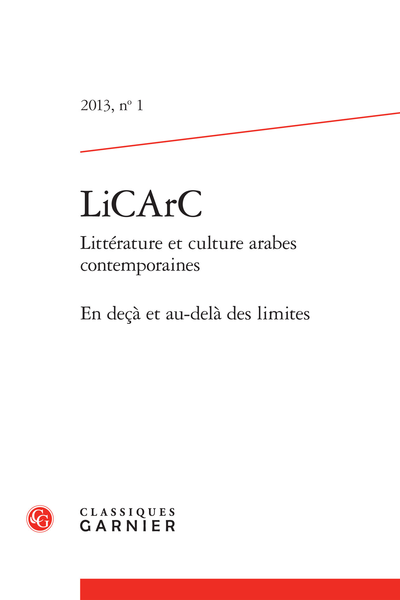 LiCArC. 2013, n° 1. Littérature et culture arabes contemporaines. En deçà et au-delà des limites - Des univers infinis