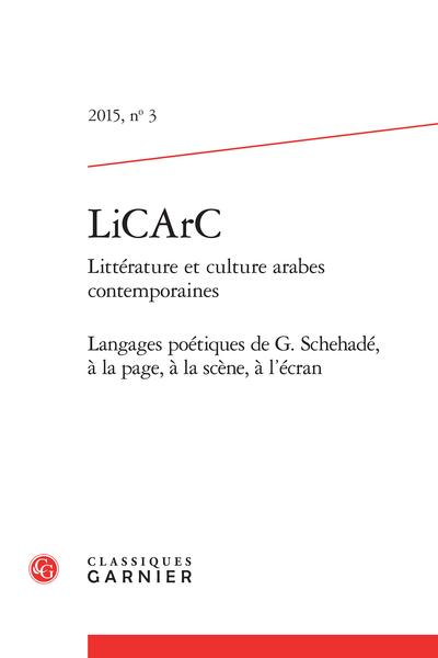 LiCArC Littérature et culture arabes contemporaines, n° 3. Langages poétiques de G. Schehadé, à la page, à la scène, à l'écran - Le mage et ses fantômes