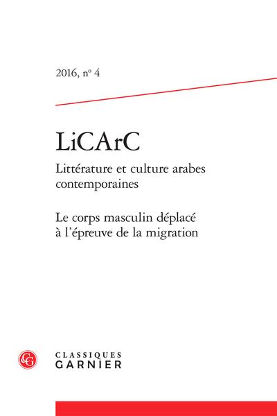 LiCArC. 2016 Littérature et culture arabes contemporaines, n° 4. Le corps masculin déplacé à l'épreuve de la migration
