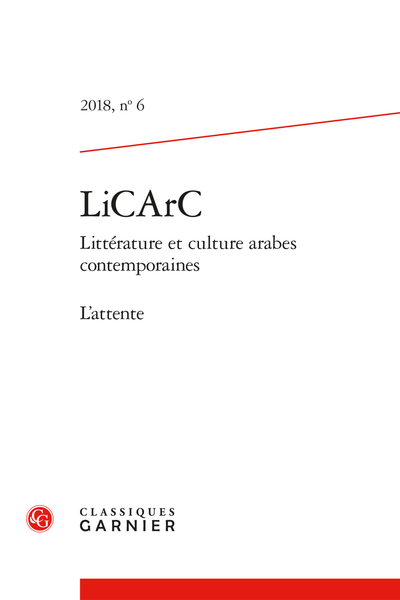 LiCArC. 2018 Littérature et culture arabes contemporaines, n° 6. L'attente - Waiting for Fatima to become Sophie