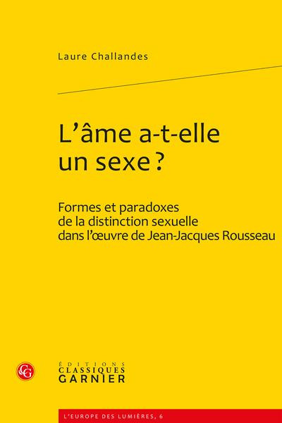 L'âme a-t-elle un sexe ?. Formes et paradoxes de la distinction sexuelle dans l'œuvre de Jean-Jacques Rousseau - Principe et poétique de distinction sexuelle
