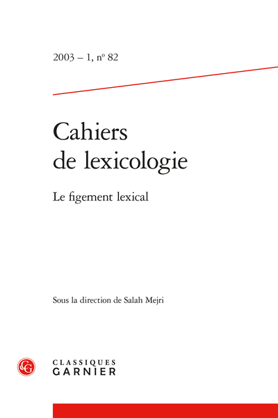 Cahiers de lexicologie. 2003 – 1, n° 82. Le figement lexical - Le traitement du figement lexical en traduction