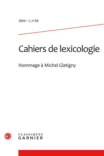 Cahiers de lexicologie. 2004 – 1, n° 84. varia - Hommage à Michel Glatigny