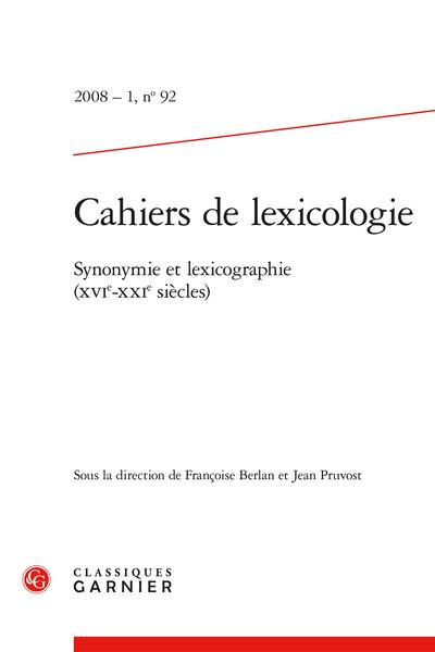 Cahiers de lexicologie. 2008 – 1, n° 92. Synonymie et lexicographie (XVIe-XXIe siècles) - Sommaire