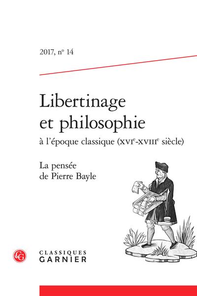 Libertinage et philosophie à l'époque classique (XVIe-XVIIIe siècle). 2017, n° 14. La pensée de Pierre Bayle