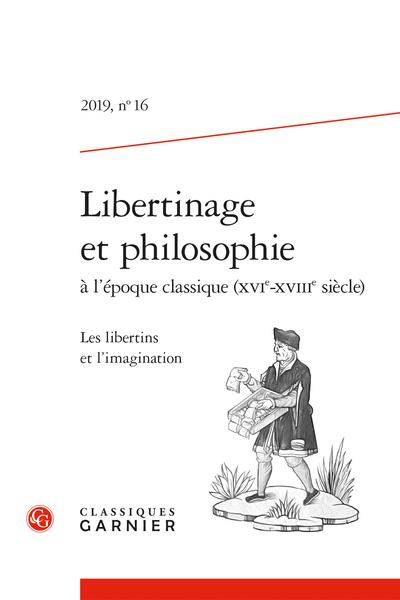 Libertinage et philosophie à l'époque classique (XVIe-XVIIIe siècle). 2019, n° 16. Les libertins et l'imagination