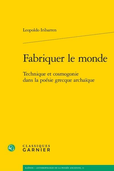 Fabriquer le monde. Technique et cosmogonie dans la poésie grecque archaïque