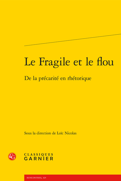 Le Fragile et le flou. De la précarité en rhétorique